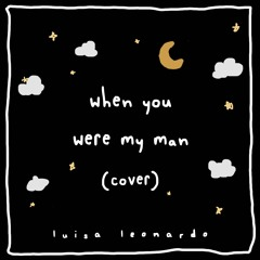 When You Were My Man Cover