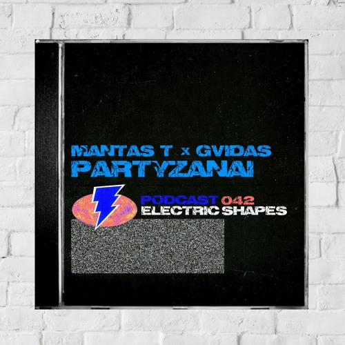 Electric Shapes Podcast #042 / Mantas T. x Gvidas (Partyzanai)