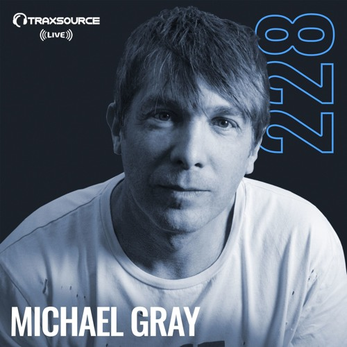 Traxsource LIVE! #228 with Michael Gray