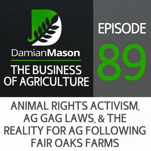 89 - Animal Rights Activism, Ag Gag Laws & the Reality for Ag Following Fair Oaks Farms