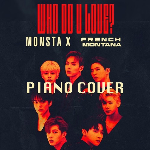 Monsta X Ft  French Montana - Who Do You Love piano cover by
