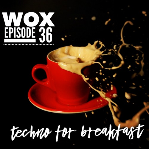 """Techno for Breakfast // Episode #36 Wox """"The Treat""""(UKR)"""