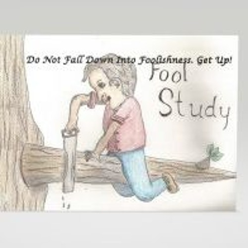 Fool Study Do Not Fall Down Into Foolishness Get Up