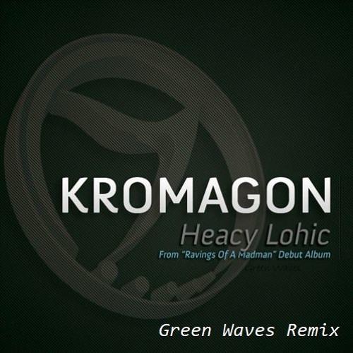 Kromagon - Heacy Lohic (Green Waves Remix)