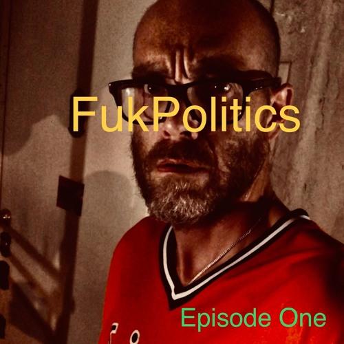 Fuk Politics - The Online Radio Show