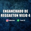 ENGANCHADO DE REGGAETON VIEJO 4 - ( MIX - TOMI DJ ) Portada del disco