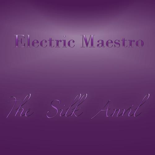 Electric Maestro - The Silk Anvil