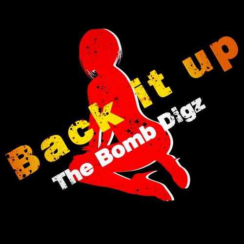 """The Bomb Digz """"BACK IT UP"""""""