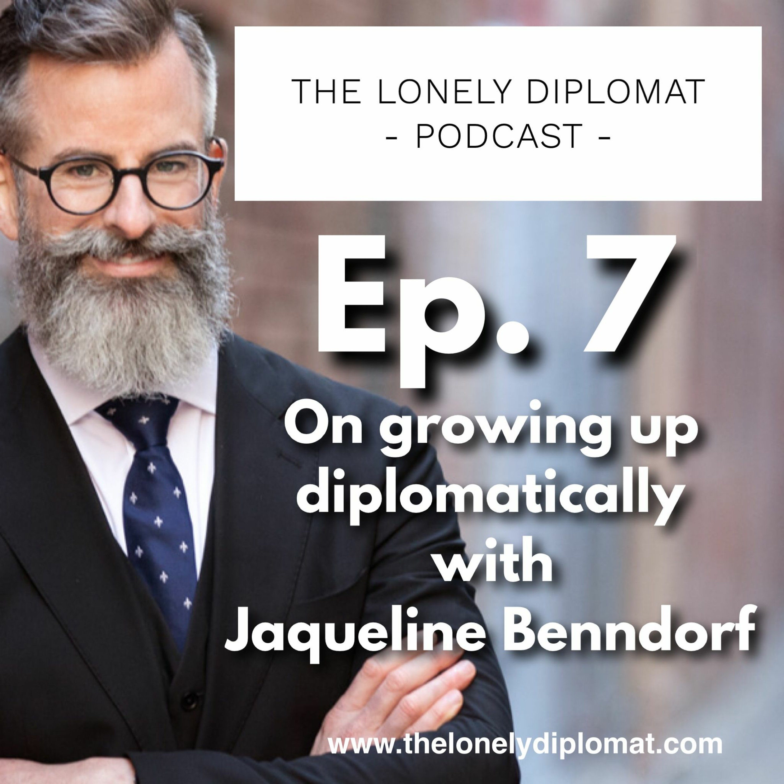Ep. 7 - On growing up diplomatically with Jaqueline Benndorf