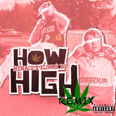 Menace X Elijah Yo  -How High