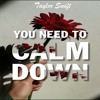 Taylor Swift - You Need To Calm Down
