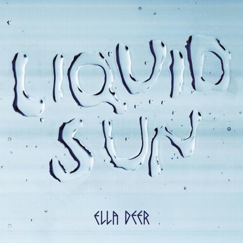 Ella Deer - Liquid Sun EP
