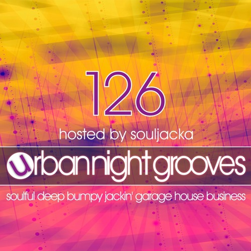 Urban Night Grooves 126 Hosted By Souljacka *Soulful Deep Bumpy Jackin' Garage House Business*