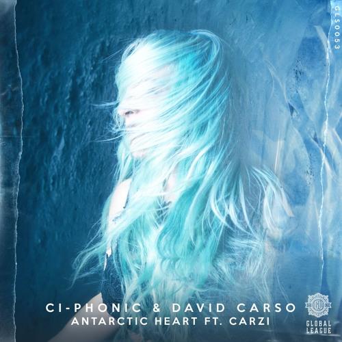 Ci-Phonic X David Carso - Antarctic Heart Ft. CARZi