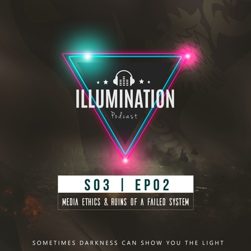 Illumination S03E02: Media Ethics & Ruins of a Failed System