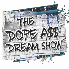 The Dope A$$ Dream Show - Episode 6