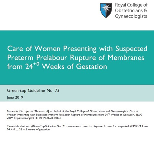 GTG 73: Care of Women Presenting with Suspected PPROM from 24+0 Weeks of Gestation