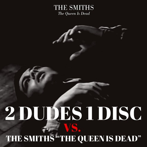 """The Smiths """"The Queen Is Dead"""" vs. 2 Dudes 1   [Special Guest, Amy Guth]"""
