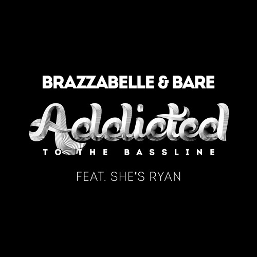 Brazzabelle & Bare - Addicted Feat. She's Ryan