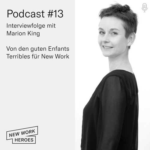 #13 Von den Enfants Terribles für New Work - Interviewfolge mit Marion King