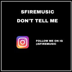Don't Tell Me (Follow on IG: @officialsfiremusic)