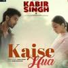 Kabir Singh Kaise Hua Song Shahid K, Kiara A, Sandeep V Vishal Mishra, Manoj Muntashir