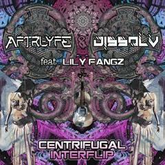 Centrifugal Interflip - DISSØLV x AFTRLYFE Ft Lily Fangz