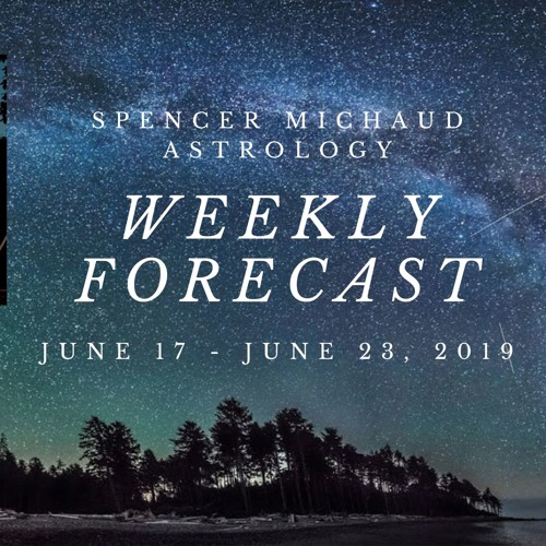 Weekly Astrology Forecast - June 17 -23, 2019 by Spencer Michaud