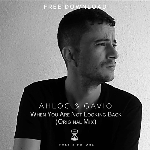 FREE DL: AHLOG & Gavio - When you are not looking back (Original Mix)