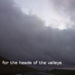 For The Heads Of The Valleys