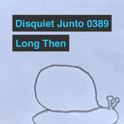 Disquiet Junto Project 0389: Long Then