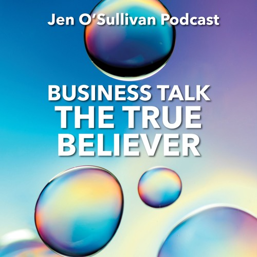 Business Talk: The True Believer By Jen OSullivan