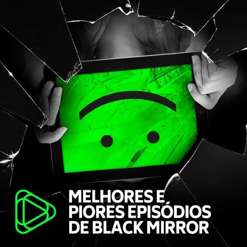 Black Mirror: Melhores e Piores Episódios - Podcast Minha Série #09