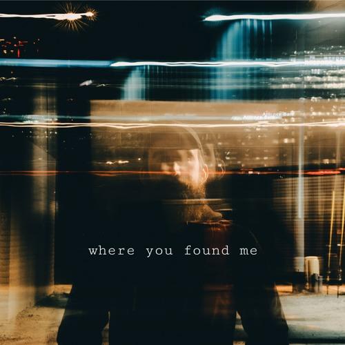 Where You Found Me