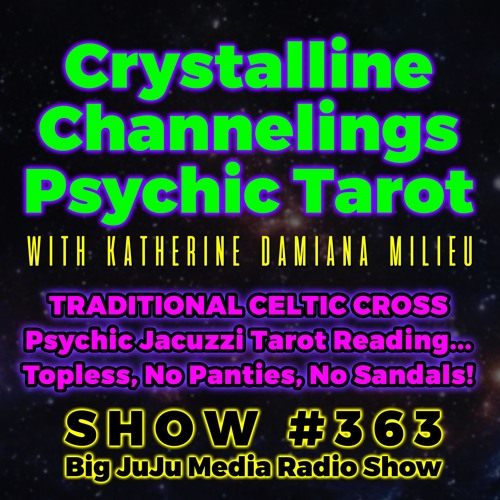 SHOW #363 Traditional Celtic Cross Psychic Jacuzzi Tarot Reading, Topless, No Panties, No Sandals