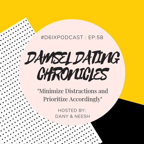 Damsel Dating Chronicles E58: Minimize Distractions and Prioritize Accordingly