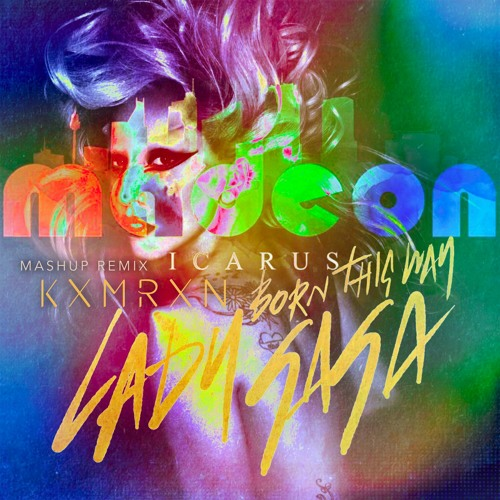 Born This Way ICARUS (KXMRXN Mashup Remix)