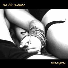 So We Slowed (Single)