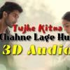 Tujhe Kitna Chahne Lage Hum 3D Audio