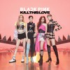 Blackpink Kill This Love Mp3