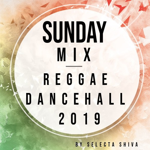 SUNDAY MIX REGGAE DANCEHALL 2019 by Selecta ShivA | Free Listening