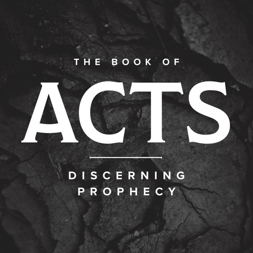 Discerning Prophecy   Acts 21