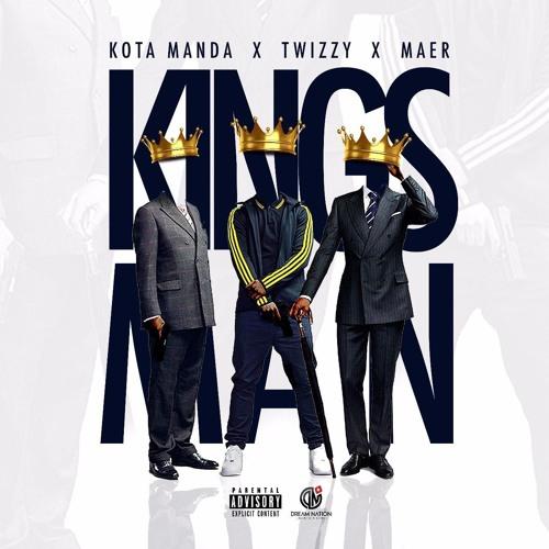 KOTA MANDA X TWIZZY X MAER- Kingsman