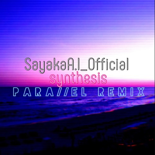 SayakaA.I_Official - synthesis. (Parallel Remix) #MadeInMedly