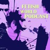 S3E37 - Fetish World Podcast - Three Finger Breaths Below The Clavicle