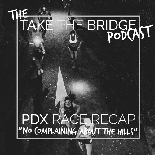 "Episode 10 - PDX Recap ""No complaining about the hills"""