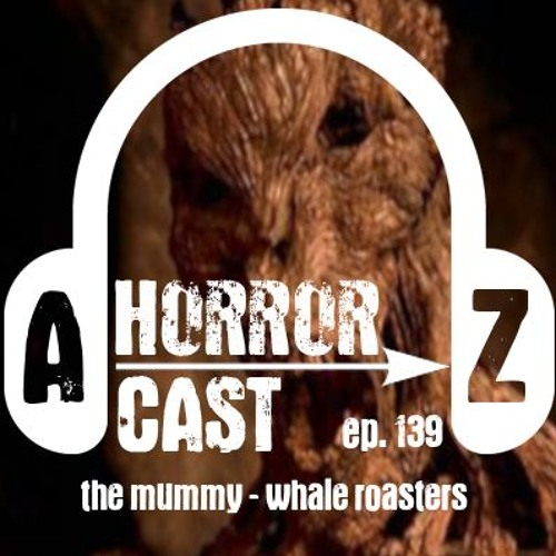 Ep 139 - The Mummy - Whale Roasters