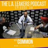 L.A. Leakers Podcast Ep. 38 w/ Common