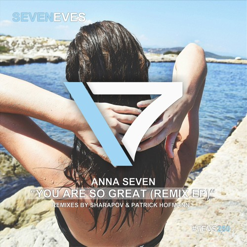 Anna Seven - You Are So Great (Patrick Hofmann Radio Edit)