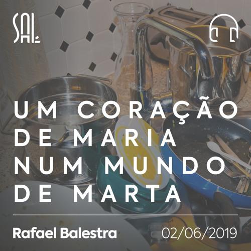 Um Coração de Maria num Mundo de Marta - Rafael Balestra - 02/06/2019